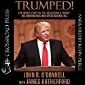 Trumped!: The Inside Story of the Real Donald Trump - His Cunning Rise and Spectacular Fall Hörbuch von John R. O'Donnell, James Rutherford Gesprochen von: Kevin Pierce
