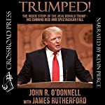 Trumped!: The Inside Story of the Real Donald Trump - His Cunning Rise and Spectacular Fall | John R. O'Donnell,James Rutherford
