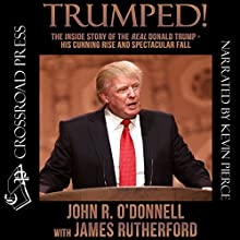 Trumped!: The Inside Story of the Real Donald Trump - His Cunning Rise and Spectacular Fall Audiobook by John R. O'Donnell, James Rutherford Narrated by Kevin Pierce