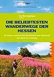 Die beliebtesten Wanderwege der Hessen: 30 Touren zwischen Reinhardswald und Odenwald. Das Buch zur Sendung des hr-fernsehens