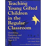 Teaching Young Gifted Children in the Regular Classroom: Identifying, Nurturing, and Challenging Ages 4-9 ~ Joan F. Smutny
