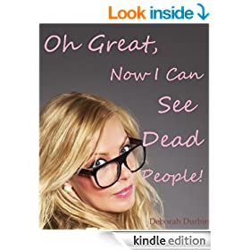 Oh Great, Now I Can See Dead People (The Oh Great series)