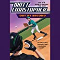 Out at Second (       UNABRIDGED) by Matt Christopher Narrated by Joshua Swanson