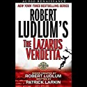 Robert Ludlum's The Lazarus Vendetta: A Covert One Novel Audiobook by Patrick Larkin Narrated by Scott Brick