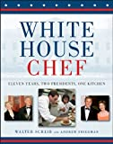 White House Chef: Eleven Years, Two Presidents, One Kitchen (0470344768) by Scheib, Walter