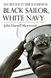 img - for Black Sailor, White Navy: Racial Unrest in the Fleet during the Vietnam War Era book / textbook / text book