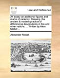 img - for An essay on additional figures and marks of cadency. Shewing, the ancient & modern practice of differencing descendents in this and other nations. ... Written by Alexr. Nisbet ... book / textbook / text book