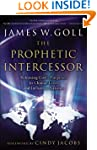 Prophetic Intercessor, The: Releasing...