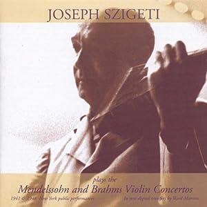 Joseph Szigeti Plays the Mendelssohn and Brahms Violin Concertos