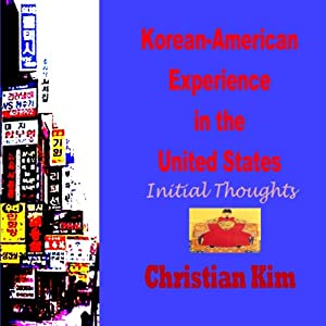 Korean-American Experience in the United States: Initial Thoughts | [Christian Kim]