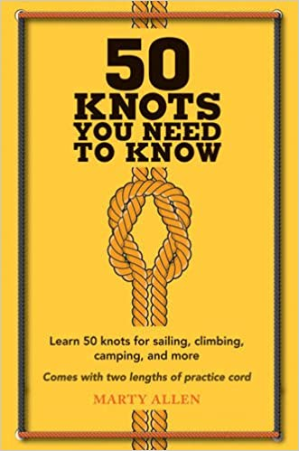 50 Knots You Need to Know: Learn 50 Knots for Sailing, Climbing, Camping and More