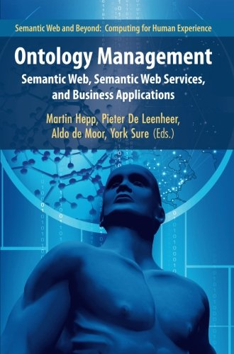Ontology Management: Semantic Web, Semantic Web Services, and Business Applications (Semantic Web and Beyond)From Springer