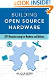 Building Open Source Hardware: DIY Ma...