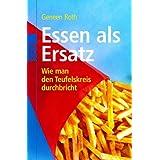 """Essen als Ersatz: Wie man den Teufelskreis durchbrichtvon """"Geneen Roth"""""""