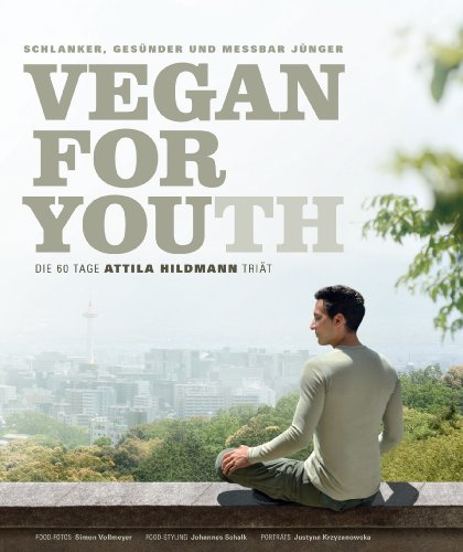 Vegan for Youth. Die Attila Hildmann Triat. Schlanker, gesunder und messbar junger in 60 Tagen [German]