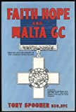 img - for Faith, Hope and Malta GC: Ground and Air Heroes of the George Cross Island book / textbook / text book