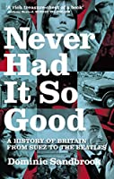 Never Had It So Good: A History of Britain from Suez to the Beatles (English Edition)