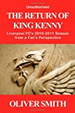 Oliver Smith The Return of King Kenny - Liverpool FC's 2010-2011 Season from a Fan's Perspective (Unauthorised)