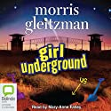 Girl Underground (       UNABRIDGED) by Morris Gleitzman Narrated by Mary-Anne Fahey