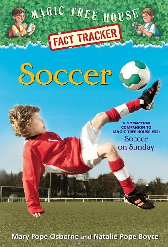 Soccer: A Nonfiction Companion to Magic Tree House #52: Soccer on Sunday (Magic Tree House (R) Fact Tracker)