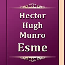 Hector Hugh Munro: Esme (       UNABRIDGED) by Hector Hugh Munro Narrated by Anastasia Bertollo