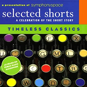 Selected Shorts: Timeless Classics | [James Thurber, Edith Wharton, Jack London, D.H. Lawrence]