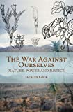 img - for The War Against Ourselves: Nature, Power and Justice by Jacklyn Cock (2007-01-01) book / textbook / text book