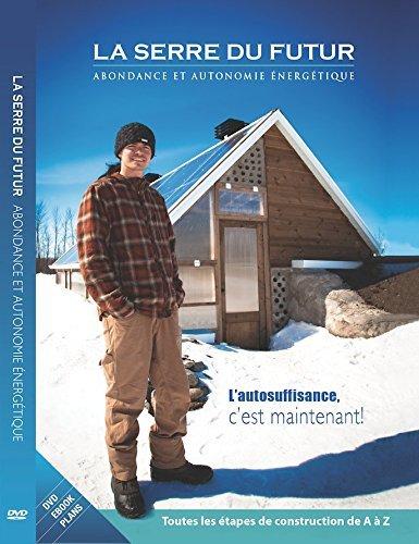 La Serre du Futur / The Greenhouse of the Future (DVD+Ebook+Plans)