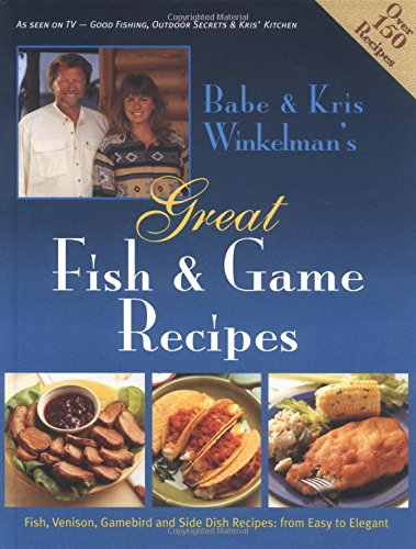 Babe & Kris Winkelman'S Great Fish And Game Recipes