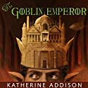The Goblin Emperor (       UNABRIDGED) by Katherine Addison Narrated by Kyle McCarley