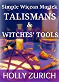 Simple Wiccan Magick Talismans and Witches Tools