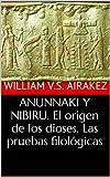 ANUNNAKI Y NIBIRU. El origen de los dioses. Las pruebas filol�gicas (Revisiones de Astroarqueolog�a. n� 1) (Spanish Edition)