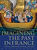 img - for Imagining the Past in France: History in Manuscript Painting, 1250-1500 by Elizabeth Morrison (2010-12-07) book / textbook / text book