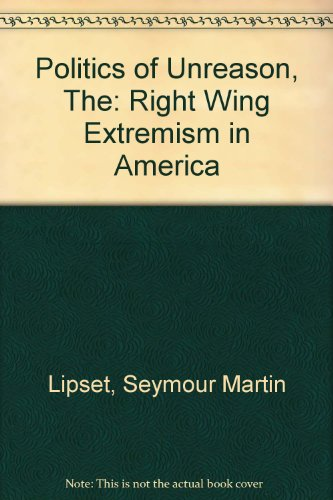 The Politics of Unreason: Right Wing Extremism in America, 1790 1977 (A Phoenix book ; P75)