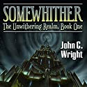 Somewhither: A Tale of the Unwithering Realm Audiobook by John C. Wright Narrated by Jon Mollison