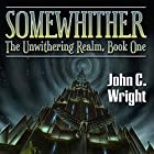 Somewhither: A Tale of the Unwithering Realm Hörbuch von John C. Wright Gesprochen von: Jon Mollison