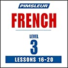 French Level 3 Lessons 16-20: Learn to Speak and Understand French with Pimsleur Language Programs Rede von  Pimsleur Gesprochen von:  Pimsleur