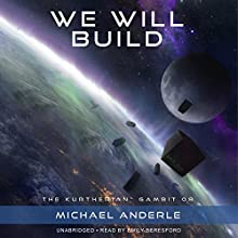 We Will Build: The Kurtherian Gambit, Book 8 Audiobook by Michael Anderle Narrated by Emily Beresford