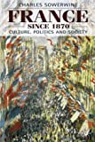 img - for By Charles Sowerwine France Since 1870: Culture, Politics and Society [Paperback] book / textbook / text book