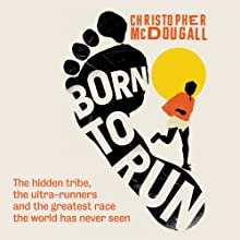 Born to Run:: The Hidden Tribe, the Ultra-Runners, and the Greatest Race the World Has Never Seen (       UNABRIDGED) by Christopher McDougall Narrated by Fred Sanders