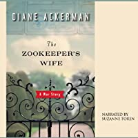 The Zookeeper's Wife: A War Story (       UNABRIDGED) by Diane Ackerman Narrated by Suzanne Toren