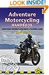 Adventure Motorcycling Handbook: A Ro...