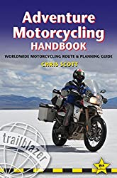 Adventure Motorcycling Handbook: A Route & Planning Guide (Trailblazer Guides)