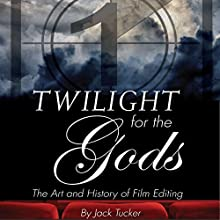 Twilight for the Gods: The Art and History of Film Editing | Livre audio Auteur(s) : Jack Tucker Narrateur(s) : Tracy Tupman