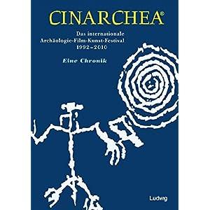 CinarcheaDas internationale Archäologie-Film-Kunst-Festival19922010. Eine Chronik
