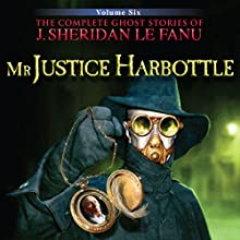 Mr Justice Harbottle: The Complete Ghost Stories of J. Sheridan Le Fanu (1 of 30) (       UNABRIDGED) by Joseph Sheridan Le Fanu Narrated by David Collings