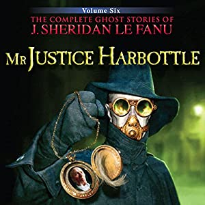 Mr Justice Harbottle: The Complete Ghost Stories of J. Sheridan Le Fanu (1 of 30) Audiobook