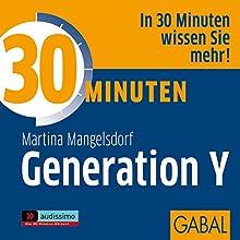 30 Minuten Generation Y Hörbuch von Martina Mangelsdorf Gesprochen von: Martina Mangelsdorf, Sonngard Dressler, Gilles Karolyi, Gordon Piedesack