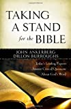 Taking a Stand for the Bible: Today's Leading Experts Answer Critical Questions About God's Word (0736924000) by Ankerberg, John