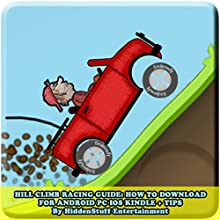 Hill Climb Racing Guide: How to Download for Android PC IOS Kindle + Tips: The Complete Install Guide and Strategies: Works on ALL Devices! (       UNABRIDGED) by HIDDENSTUFF ENTERTAINMENT Narrated by Lea Gulino